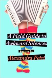 A Field Guide to Awkward Silences by Alexandra Petri
