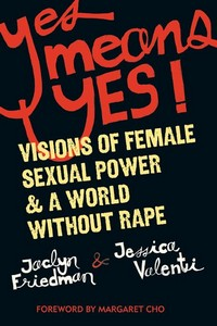 yes means yes! by jaclyn friedman & jessica valenti